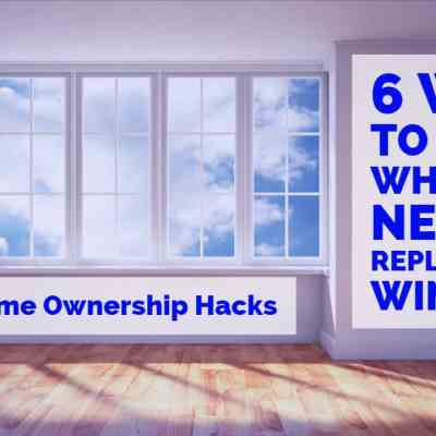 6 Ways to Know When You Need to Replace Your Windows