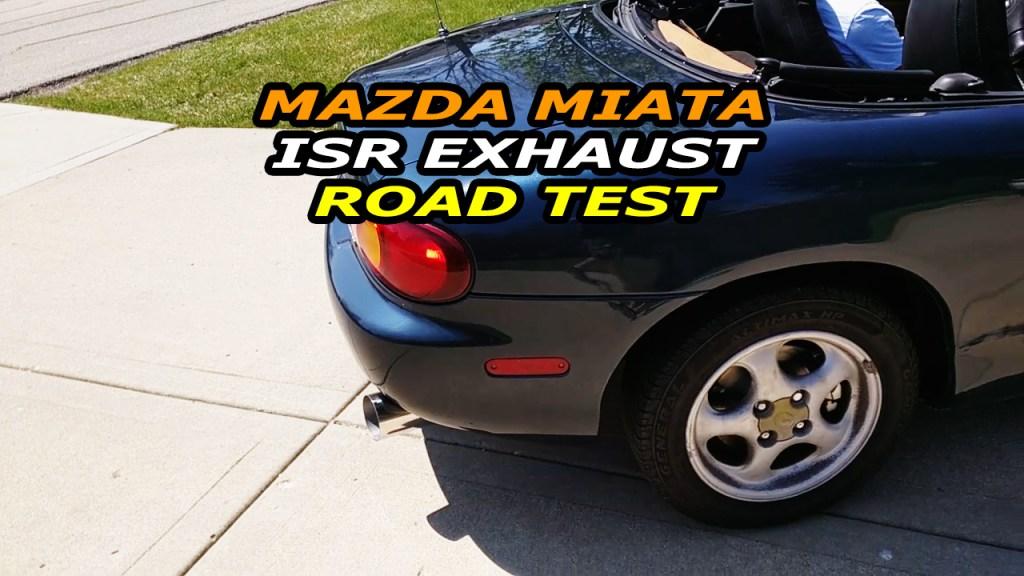 Mazda Miata ISR Exhaust Road Test