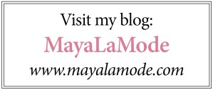 Visit my blog at www.mayalamode.com!