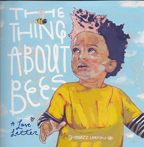 The Thing About Bees A Love Letter by Shabazz Larkin book cover