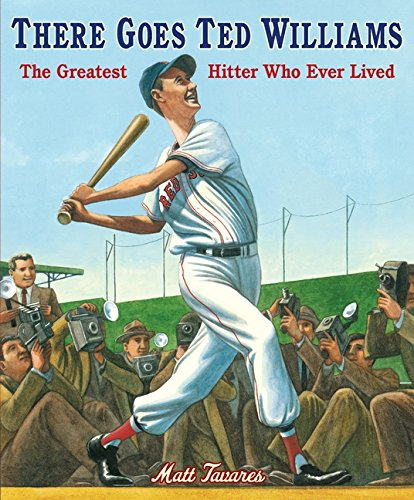 There Goes Ted Williams The Greatest Hitter Who Ever Lived by Matt Tavares