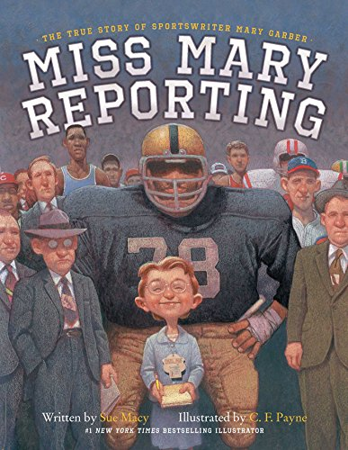 Miss Mary Reporting: The True Story of Sportswriter Mary Garber by Sue Macy book cover