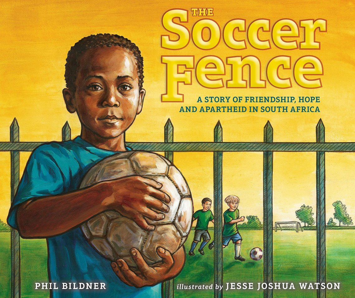 The Soccer Fence: A Story of Friendship Hope and Apartheid in South Africa by Phil Bildner book cover