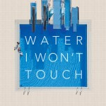 Water I Won't Touch
