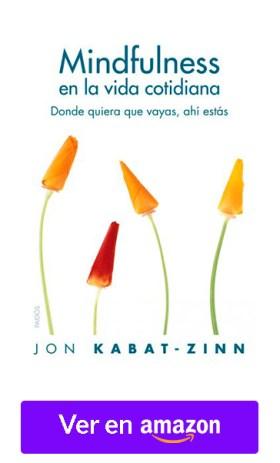 Mindfulness en la Vida Cotidiana- Donde quiera que vayas, ahí estás - Jon Kabat-Zinn