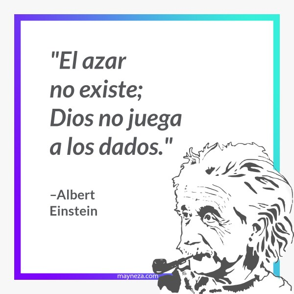 Frases de Albert Einstein El azar no existe; Dios no juega a los dados
