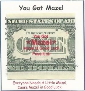 You Got Mazel Good Luck Dollar charity pass it on