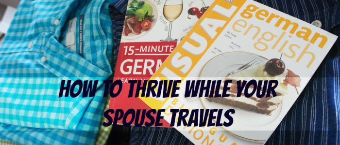 How to Thrive While Your Partner Travels For Business www.mbamamamusings.ca