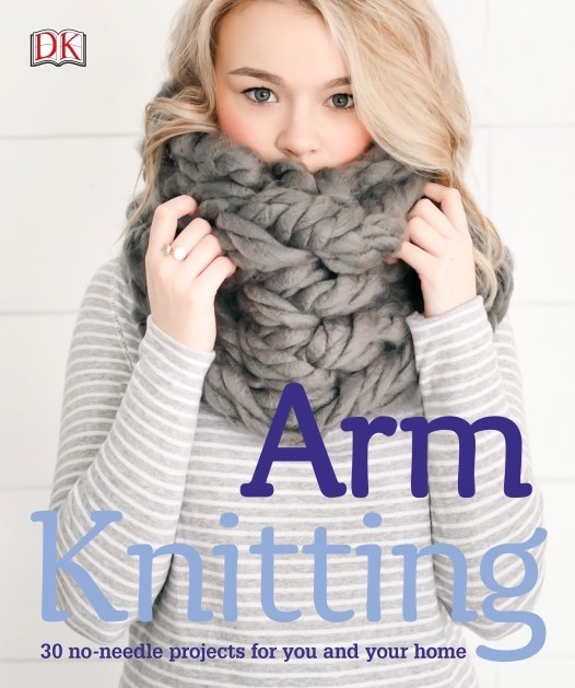 Arm Knitting 30 no needle projects