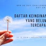 Day 24: Daftar Keinginan yang Belum Tercapai