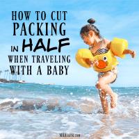 How to Cut Your Packing in Half When Traveling with a Baby