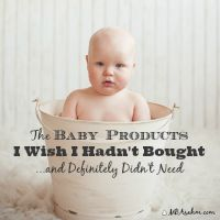 The Baby Products I Wish I Hadn't Bought...And Definitely Didn't Need