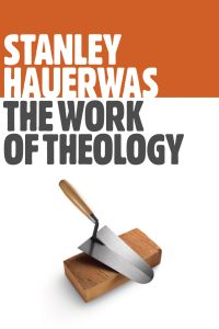 workoftheology-hauerwas