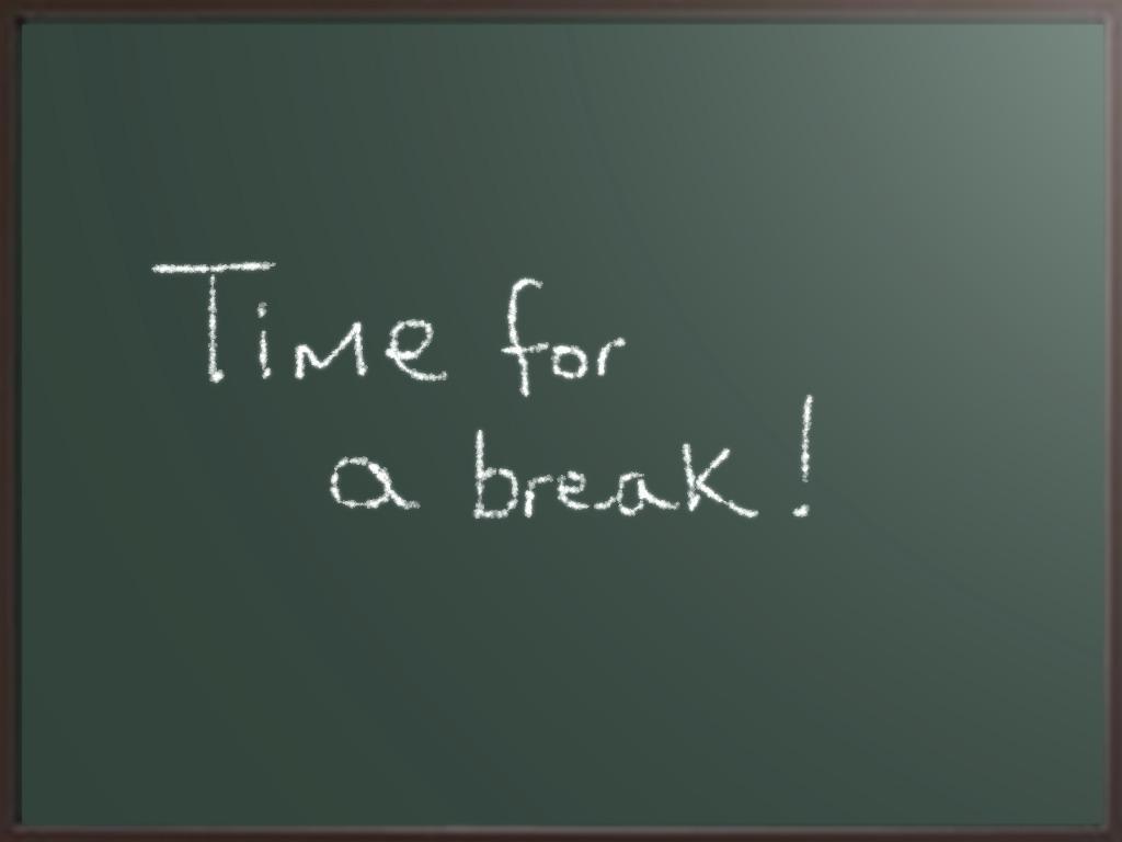 Need a break? You deserve it!