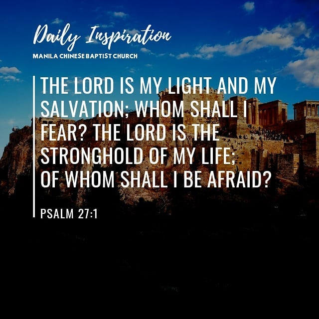 The Lord is my light and my salvation; whom shall I fear? The Lord is the strong…