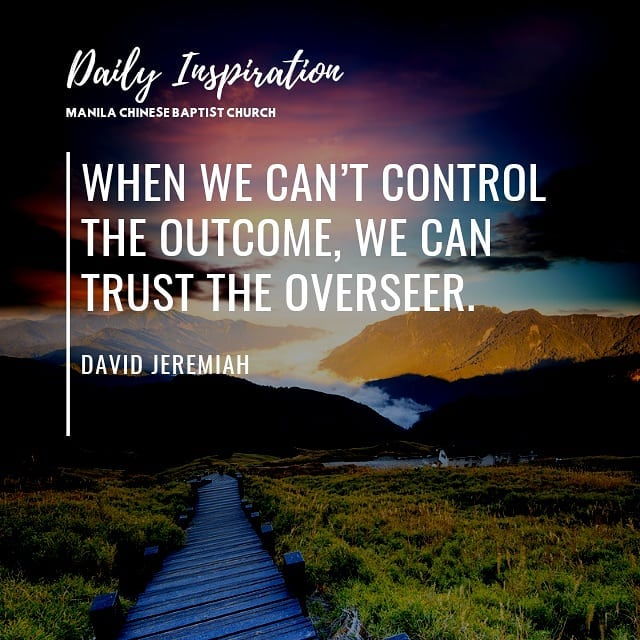 When we can't control the outcome, we can trust the Overseer. ~ David Jeremiah…