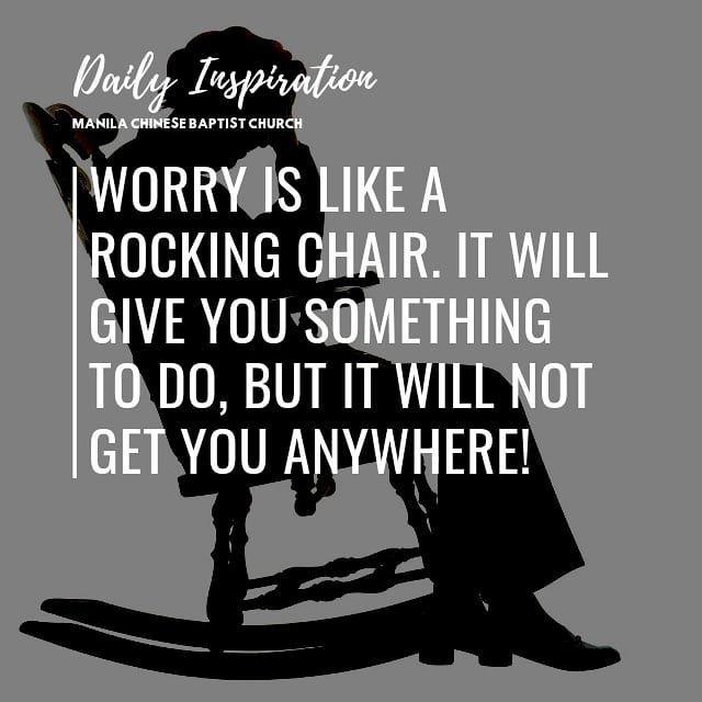 Worry is like a rocking chair. It will give you something to do, but it will not…