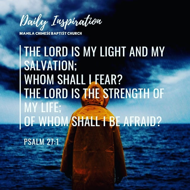 The Lord is my light and my salvation; whom shall I fear? The Lord is the streng…