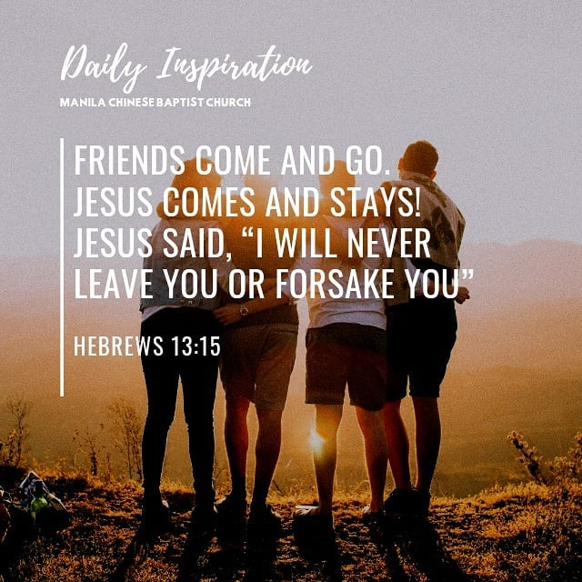 """Friends come and go. Jesus comes and stays! Jesus said, """"I will never leave you …"""