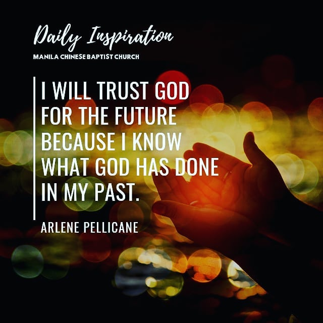 I will trust for the future because I know what God has done in my past.~ Arlene…