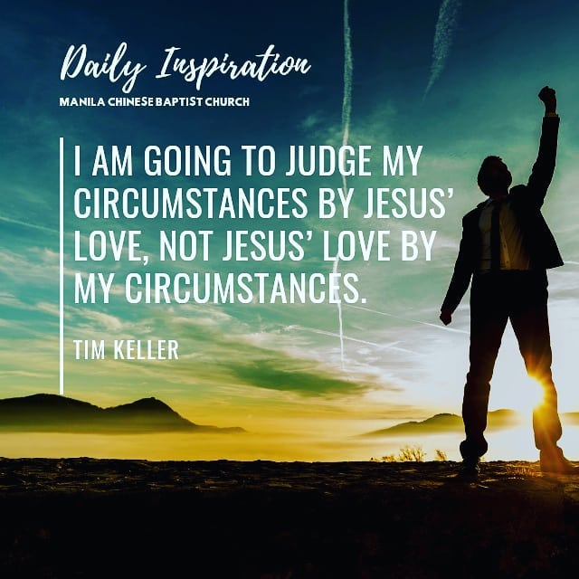 I am going to judge my circumstances by Jesus' love, not Jesus' love by my circu…