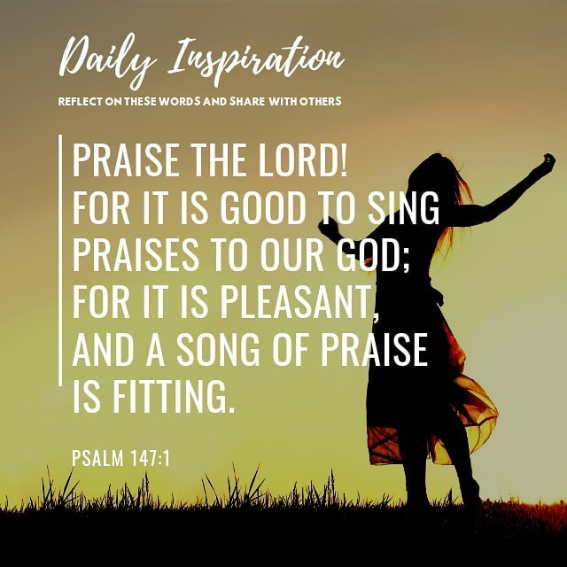 Praise the Lord! For it is good to sing praises to our God; for it is pleasant, …