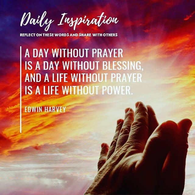 A day without prayer is a day without blessing, and a life without prayer is a l…