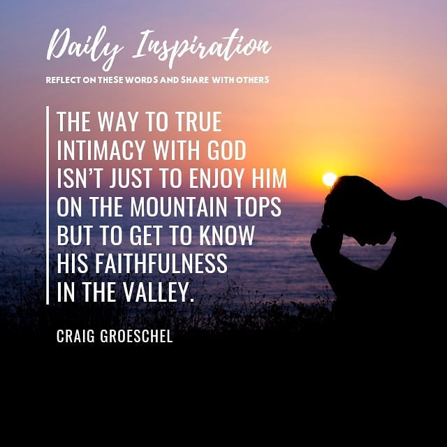 The way to true intimacy with God isn't just to enjoy Him on the mountain tops b…