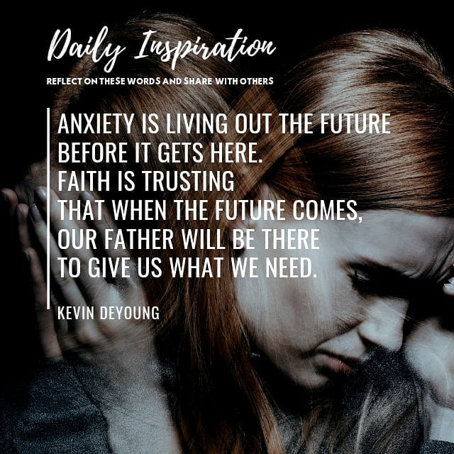 Anxiety is living out the future before it gets here. Faith is trusting that whe…