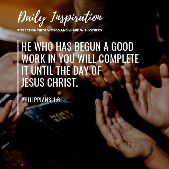 He who has begun a good work in you will complete it until the day of Jesus Chri…
