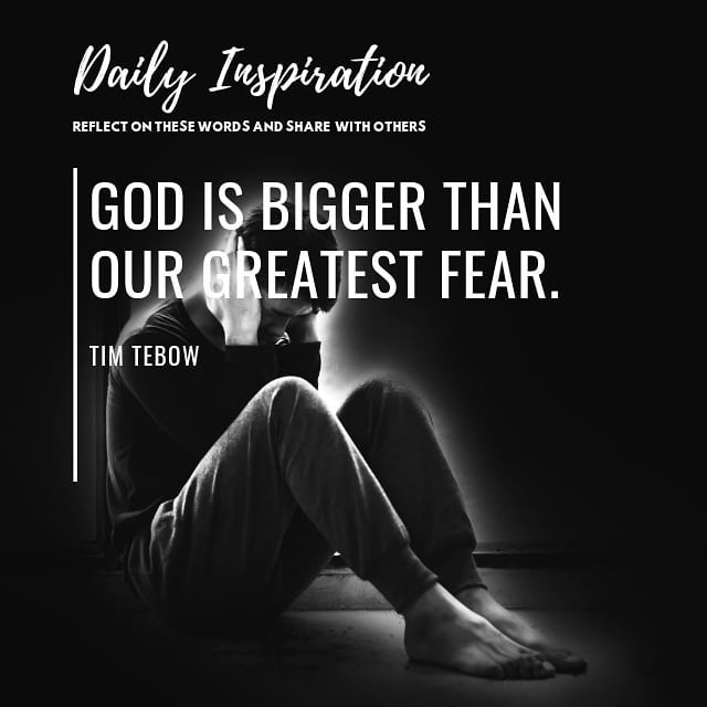God is bigger than our greatest fear. ~ Tim Tebow…