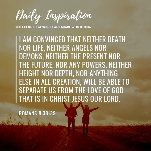I am convinced that neither death nor life, neither angels nor demons, neither t…