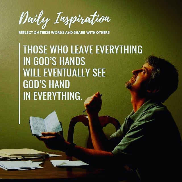 Those who leave everything in God's hands will eventually see God's hand in ever…