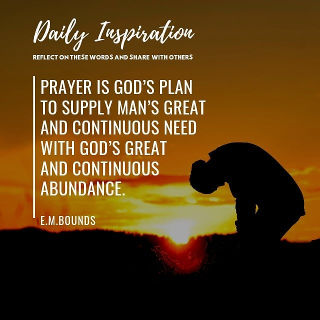Prayer is God's plan to supply man's great and continuous need with God's great …