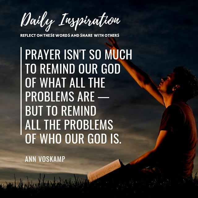 Prayer isn't so much to remind our God of what all the problems are — but to rem…