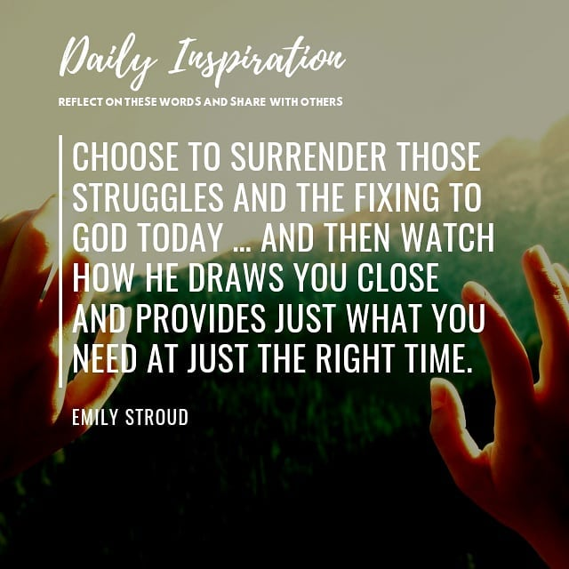 Choose to surrender those struggles and the fixing to God today … and then watch…