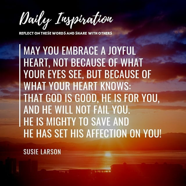 May you embrace a joyful heart, not because of what your eyes see, but because o…