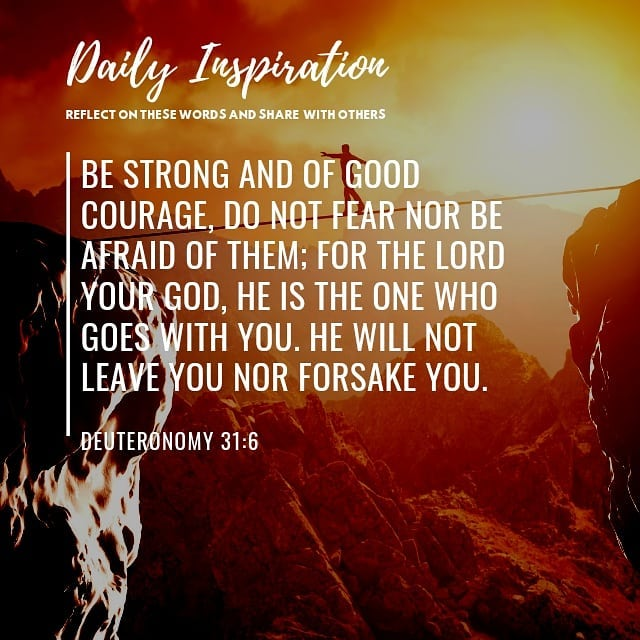 Be strong and of good courage, do not fear nor be afraid of them; for the Lord y…