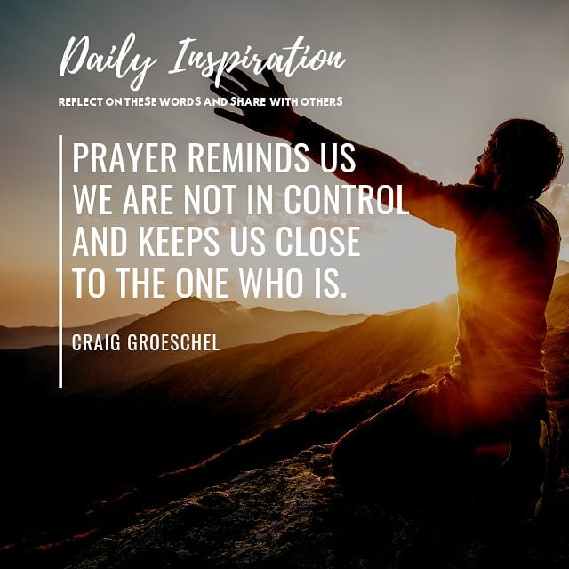 Prayer reminds us we are not in control and keeps us close to the One who is. ~ …