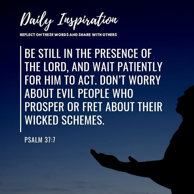 Be still in the presence of the Lord, and wait patiently for him to act. Don't w…