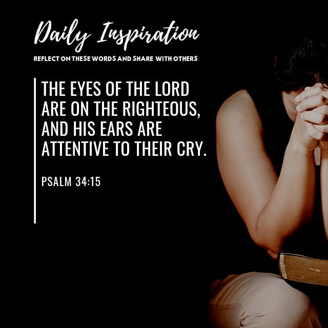 The eyes of the Lord are on the righteous, and his ears are attentive to their c…