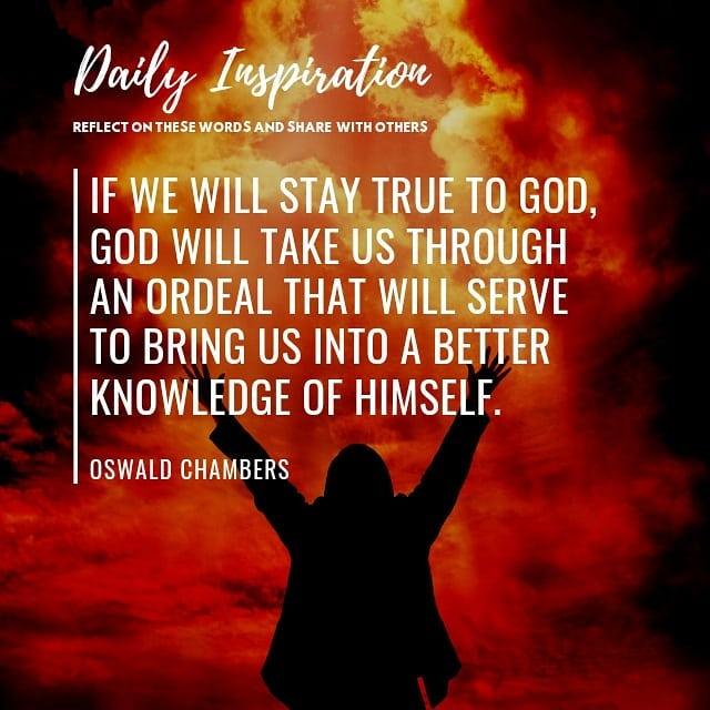 If we will stay true to God, God will take us through an ordeal that will serve …