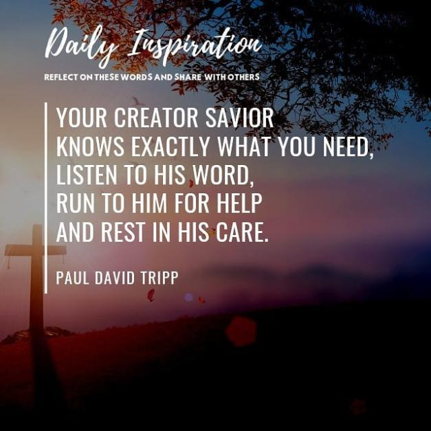 Your Creator Savior knows exactly what you need, listen to his Word, run to him …