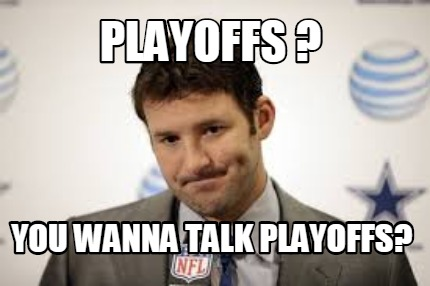 tony romo you wanna talk playoffs