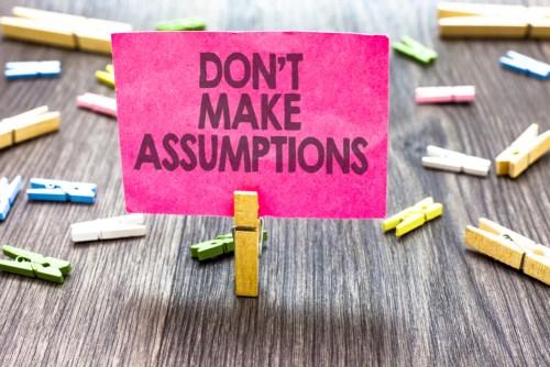don't make assumptions