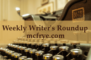 Weekly Writer's Roundup Volume VI