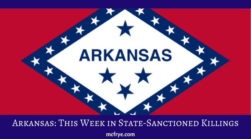 Arkansas: This Week in State-Sanctioned Killings
