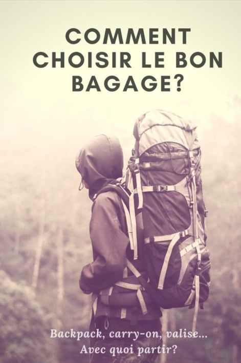 Comment bien choisir son bagage? Backpack, carry-on, valise, quoi choisir avant de partir?