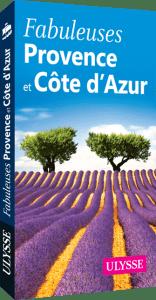 Guide Ulysse Fabuleuse Provence et Côte d'Azur