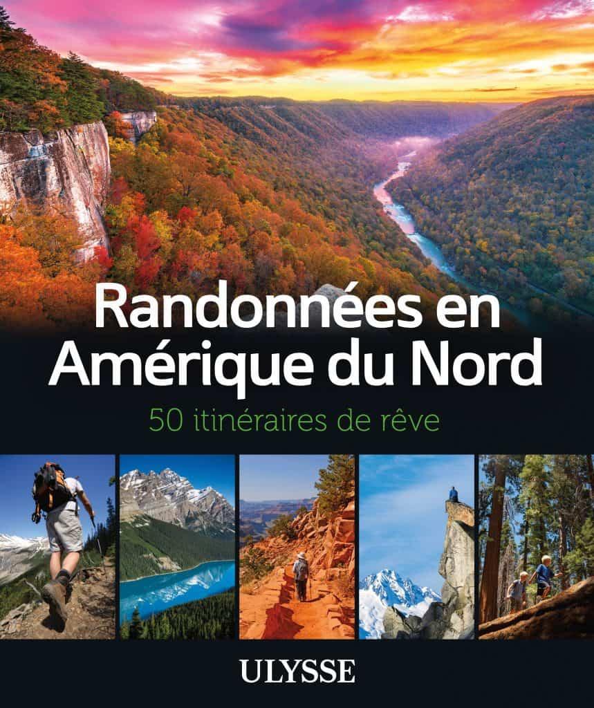 Randonnées en Amérique du Nord 50 itinéraires de rêve de Guides Ulysse